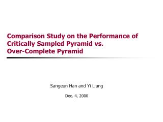 Comparison Study on the Performance of  Critically Sampled Pyramid vs.  Over-Complete Pyramid