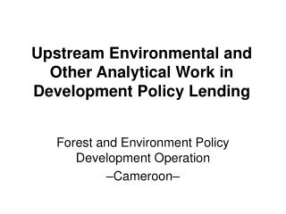 Upstream Environmental and Other Analytical Work in Development Policy Lending