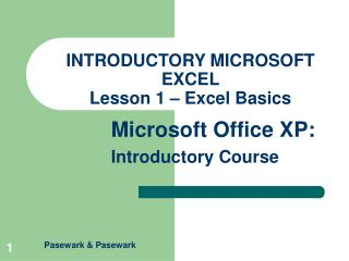 INTRODUCTORY MICROSOFT EXCEL Lesson 1 – Excel Basics