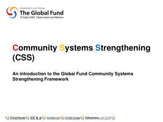 Community Systems Strengthening CSS  An introduction to the Global Fund Community Systems Strengthening Framework