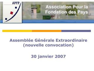 Assemblée Générale Extraordinaire (nouvelle convocation) 30 janvier 2007
