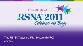 The RSNA Teaching File System (MIRC)