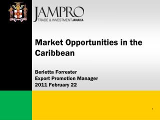 Market Opportunities in the Caribbean Berletta Forrester Export Promotion Manager 2011 February 22