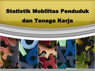 S tatistik Mobilitas Penduduk dan Tenaga Kerja