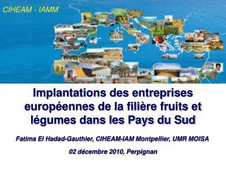 Fatima El Hadad-Gauthier, CIHEAM-IAM Montpellier, UMR MOISA   02 décembre 2010, Perpignan