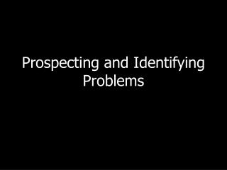 Prospecting and Identifying Problems