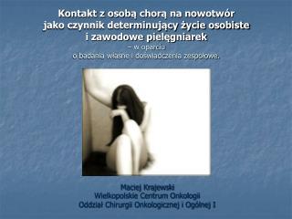 Maciej Krajewski Wielkopolskie Centrum Onkologii Oddział Chirurgii Onkologicznej i Ogólnej I
