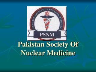 Pakistan Society Of Nuclear Medicine