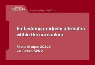 Embedding graduate attributes within the curriculum Rhona Sharpe, OCSLD Liz Turner, APQO