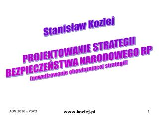 Stanisław Koziej PROJEKTOWANIE STRATEGII BEZPIECZEŃSTWA  NARODOWEGO RP