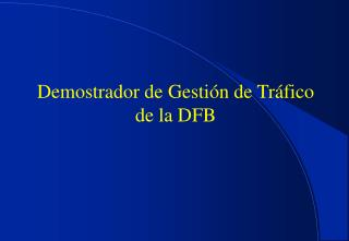 Demostrador de Gestión de Tráfico de la DFB