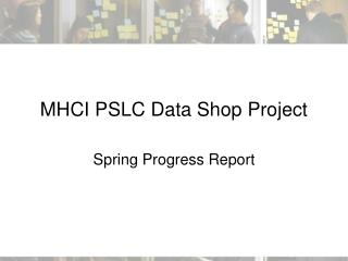 MHCI PSLC Data Shop Project