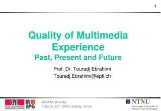 Quality of Multimedia Experience Past, Present and Future