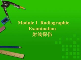 Module 1  Radiographic Examination  射线探伤