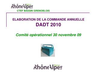 ELABORATION DE LA COMMANDE ANNUELLE DADT 2010 Comité opérationnel 30 novembre 09