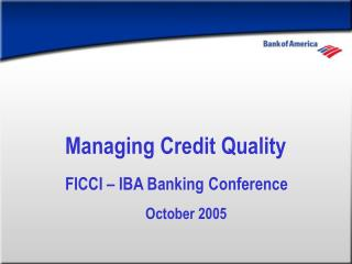 Managing Credit Quality FICCI – IBA Banking Conference October 2005