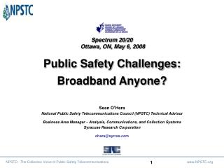 Spectrum 20/20  Ottawa, ON, May 6, 2008  Public Safety Challenges:  Broadband Anyone?