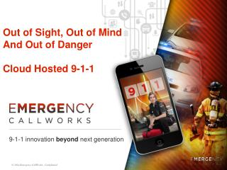 Out of Sight, Out of Mind And Out of Danger Cloud Hosted 9-1-1