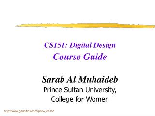 CS151: Digital Design Course Guide Sarab Al Muhaideb Prince Sultan University,  College for Women