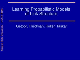 Learning Probabilistic Models of Link Structure