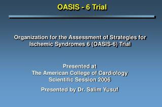 Organization for the Assessment of Strategies for Ischemic Syndromes 6 OASIS-6 Trial