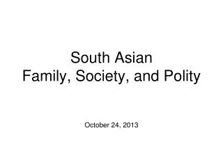 South Asian Family, Society, and Polity