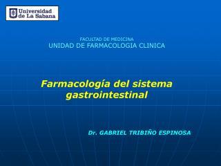 FACULTAD DE MEDICINA UNIDAD DE FARMACOLOGIA CLINICA Farmacología del sistema gastrointestinal