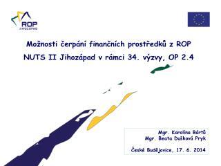 Možnosti čerpání finančních prostředků z ROP NUTS II Jihozápad v rámci 34. výzvy, OP 2.4