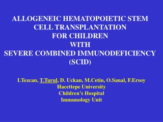 I.Tezcan,  T.Turul , D. Uckan, M.Cetin, O.Sanal, F.Ersoy Hacettepe University Children's Hospital