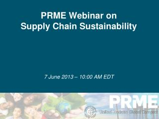 PRME Webinar on  Supply Chain Sustainability 7 June 2013 – 10:00 AM EDT