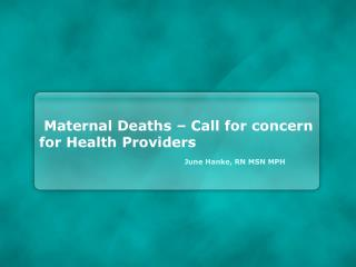 Maternal Deaths � Call for concern for Health Providers