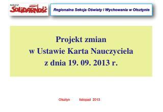 Projekt zmian w Ustawie Karta  Nauczyciela z dnia 19. 09. 2013 r.