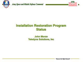 Installation Restoration Program Status John Moran Teledyne Solutions, Inc