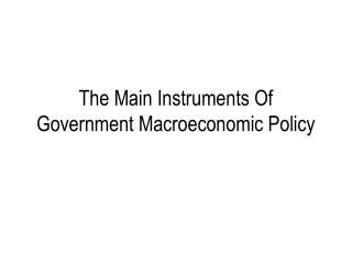 The Main Instruments Of Government Macroeconomic Policy