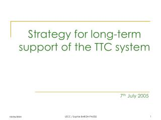 Strategy for long-term support of the TTC system