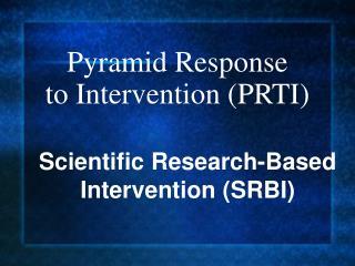 Pyramid Response  to Intervention (PRTI)