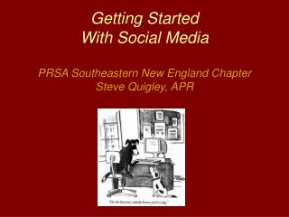 Getting Started  With Social Media PRSA Southeastern New England Chapter  Steve Quigley, APR