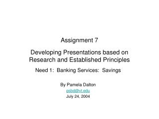 Assignment 7 Developing Presentations based on  Research and Established Principles
