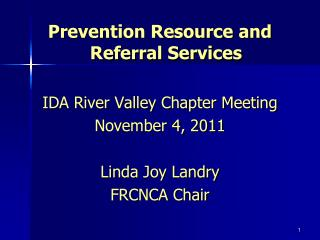 Prevention Resource and Referral Services IDA River Valley Chapter Meeting November 4, 2011