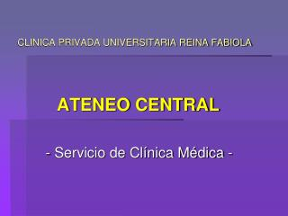 CLINICA PRIVADA UNIVERSITARIA REINA FABIOLA ATENEO CENTRAL        - Servicio de Clínica Médica -