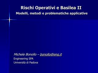 Rischi Operativi e Basilea II Modelli, metodi e problematiche applicative
