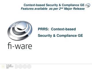Context-based Security & Compliance  GE  Features available  as per 2 nd  Major Release