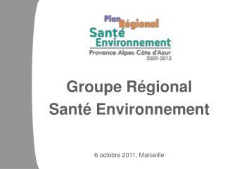 Groupe Régional  Santé Environnement 6 octobre 2011, Marseille