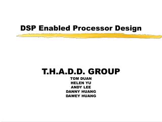 T.H.A.D.D. GROUP TOM DUAN HELEN YU ANDY LEE DANNY HUANG DAWEY HUANG