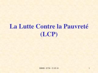 La Lutte Contre la Pauvreté (LCP)