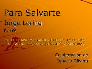 Para Salvarte Jorge Loring n. 69  70.- EL OCTAVO MANDAMIENTO DE LA LEY DE DIOS ES: NO DIRAS FALSO TESTIMONIO NI MENTIRAS