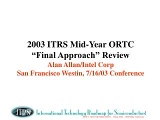 "2003 ITRS Mid-Year ORTC ""Final Approach"" Review Agenda:"