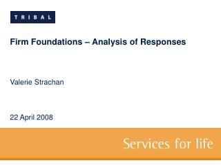 Firm Foundations – Analysis of Responses Valerie Strachan 22 April 2008