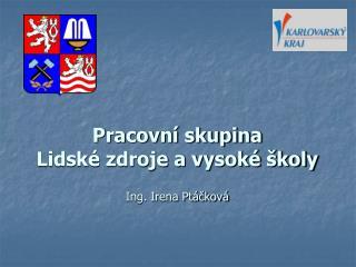Pracovní skupina  Lidské zdroje a vysoké školy Ing. Irena Ptáčková