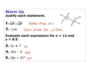 Warm Up Justify each statement. 1. 2. Evaluate each expression for  x  = 12 and  y  = 8.5.